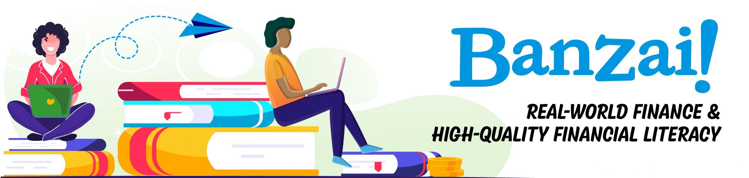 Banzai Real World Finance and High Quality Financial Literacy